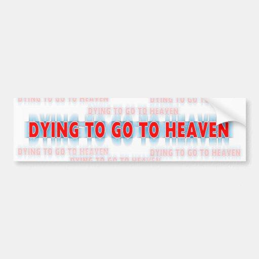 Dying to go to Heaven Christian  bumper sticker Car Bumper Sticker