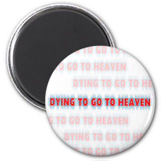 Dying to go to Heaven Christian magnet