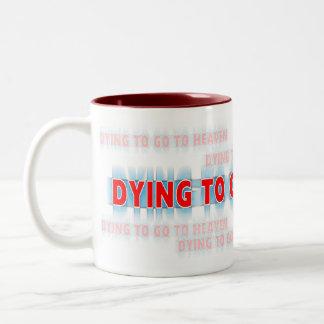 Dying to go to Heaven mug