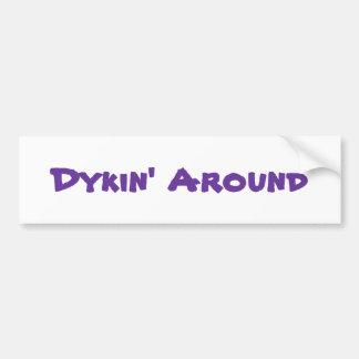 Dykin' Around Bumper Sticker Car Bumper Sticker