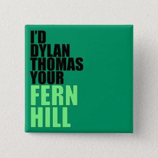 Dylan Thomas, Fern Hill Button