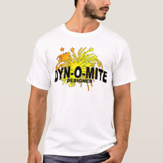 Dyn-O-Mite Designer T-Shirt