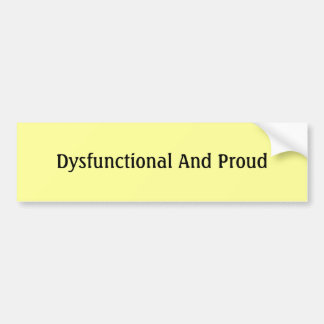 Dysfunctional And Proud Bumper Sticker