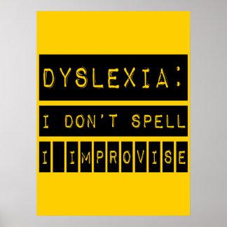 Dyslexia I don t Spell - I Improvise - Dyslexic Posters