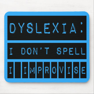 Dyslexia: I don't Spell - I Improvise - Dyslexic Mouse Pad