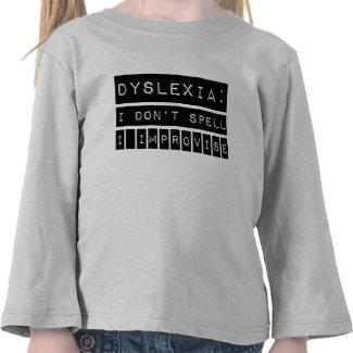 Dyslexia: I don't Spell - I Improvise - Dyslexic shirt