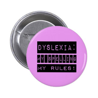 Dyslexia: My Spelling My Rules!  Dyslexic Pinback Buttons