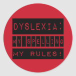 Dyslexia: My Spelling My Rules!  Dyslexic Classic Round Sticker