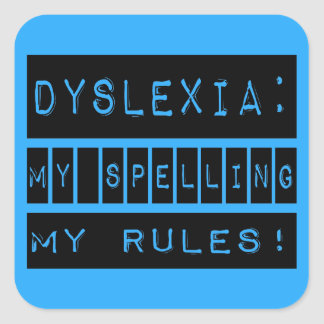 Dyslexia: My Spelling My Rules!  Dyslexic Square Sticker