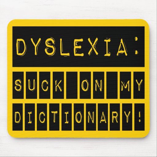Dyslexia: Suck on my Dictionary!  Dyslexic Mousepads