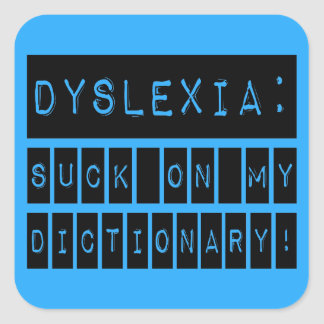 Dyslexia: Suck on my Dictionary!  Dyslexic Square Sticker
