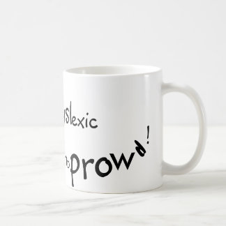 Dyslexic and prowd! coffee mug
