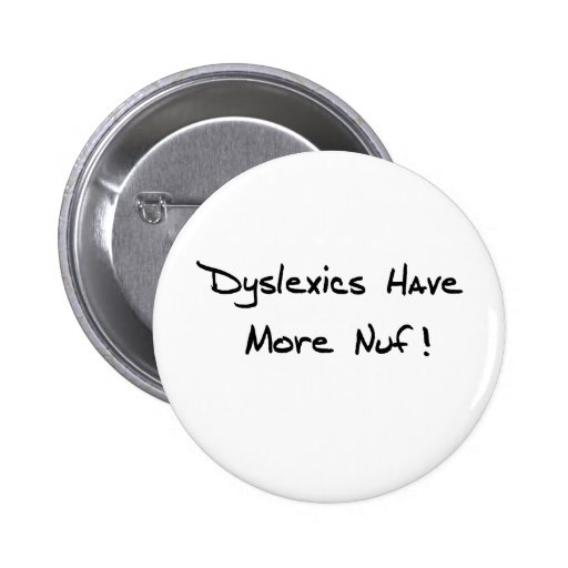 Dyslexics Have More Nuf ! 2 Inch Round Button