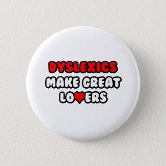 Dyslexics Make Great Lovers Pinback Button