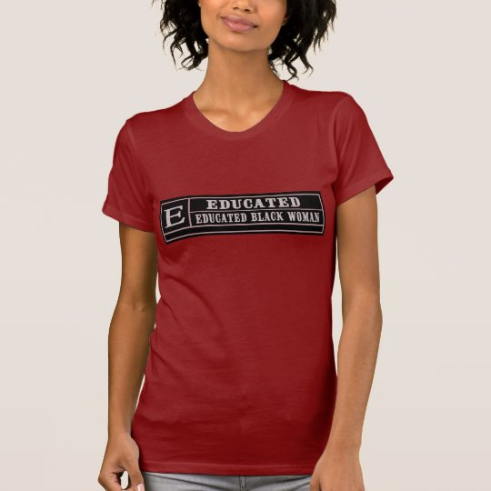E For Educated Black Woman -- T-Shirt