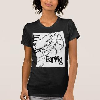 e is for earwig.jpg tee shirt