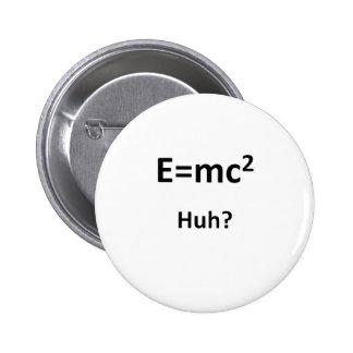 E=mc2 Huh Button
