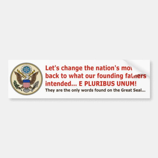 E PLURIBUS UNUM is our motto! Bumper Sticker