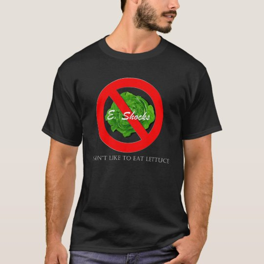 E. Shocks - I DONT LIKE TO EAT LETTUCE T-Shirt