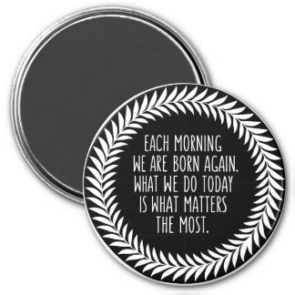 Each Morning We Are Born Again Life Quote Magnet
