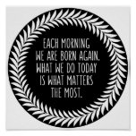 Each Morning We Are Born Again Life Quote Poster