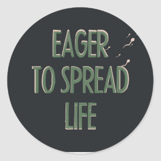 Eager to spread life classic round sticker