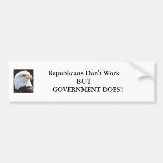 eagle1, Republicans Don't Work BUT     GOVERNME... Bumper Sticker