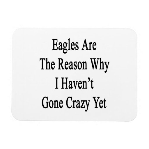Eagles es la razón por la que no he ido loco todav iman flexible