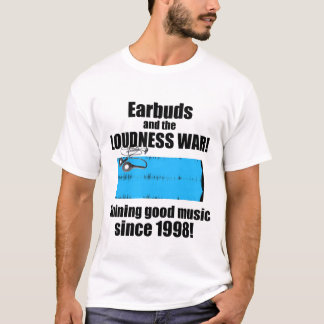 Earbuds and Loudness War T-shirt