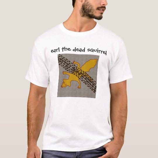 earl, earl the dead squirrel T-Shirt