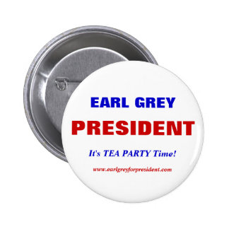 EARL GREY For PRESIDENT, It's TEA PARTY Time! Button