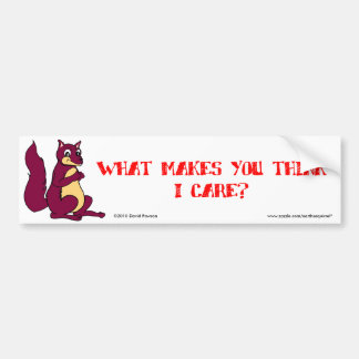 Earl the Squirrel: What makes you think I care? Bumper Sticker