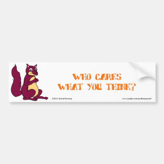 Earl the Squirrel: Who cares what you think? Bumper Sticker