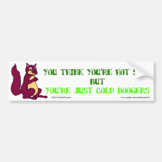 Earl the Squirrel: You think you're hot snot... Bumper Sticker