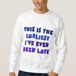 Earliest I've Ever Been Late Sweatshirt