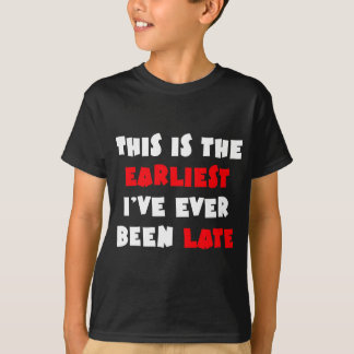 Earliest I've Ever Been Late T-Shirt