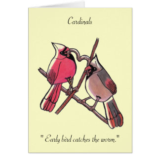 """"""" Early bird catches the worm...Cardinals... Card"""