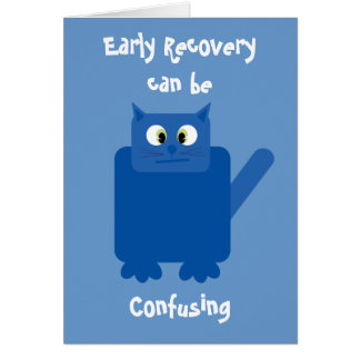 """""""Early Recovery can be confusing"""" funny cat card"""