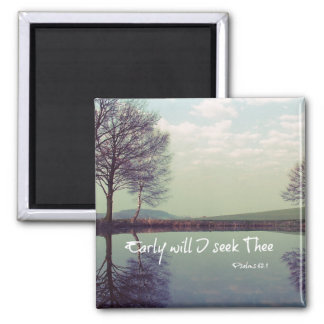 Early Will I seek Thee Bible Verse Magnet