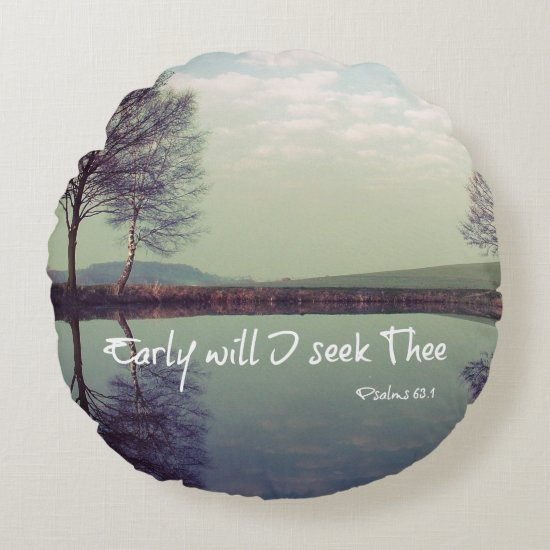 Early Will I seek Thee Bible Verse Round Pillow