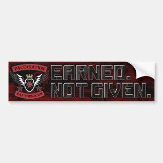 Earn. Not Given.  Bumper Sticker