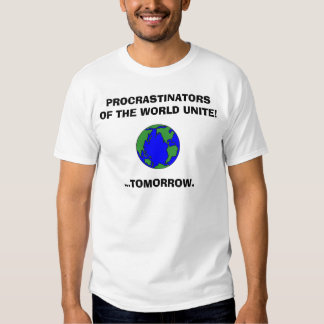 earth2, PROCRASTINATORS OF THE WORLD UNITE!, ..... Tee Shirt