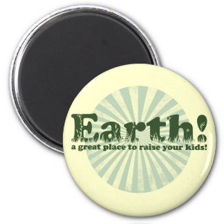 Earth, a great place to raise your kids! 2 inch round magnet