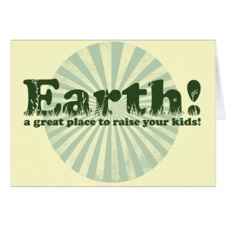 Earth, a great place to raise your kids! card