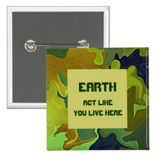EARTH, Act like you live here. Green Pin