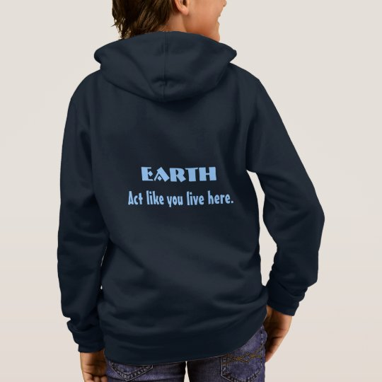 Earth. act like you live here hoodie