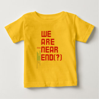 Earth Day 2009  April 22  We are Near End (#2) Baby T-Shirt