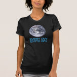 Earth Day 2012 - Earth in full view T Shirts