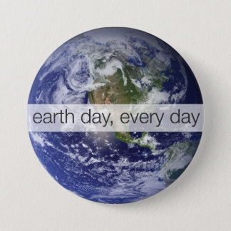 Earth day, Every Day, World, Planet Photo Pinback Button