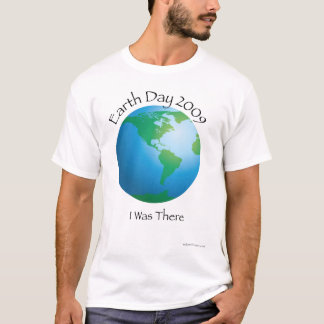 Earth Day I Was There T-Shirt